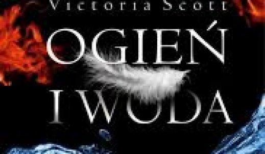 """Recenzja książki ,,Ogień i woda"""" Victorii Scott"""